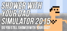 Shower With Your Dad Simulator 2015: Do You Still Shower With Your Dad achievements