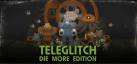 Teleglitch: Die More Edition achievements