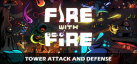 Fire With Fire Tower Attack and Defense