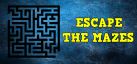 Escape the Mazes