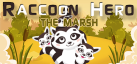 Raccoon Hero: The Marsh
