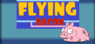 Flying Bacon