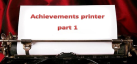Achievements printer part 1