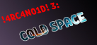 !4RC4N01D! 3: Cold Space