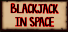 Blackjack In Space